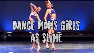 Dance Moms Girls As Slime!