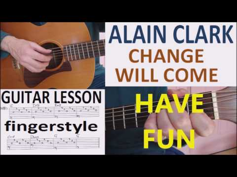 CHANGE WILL COME - ALAIN CLARK -  fingerstyle GUITAR LESSON