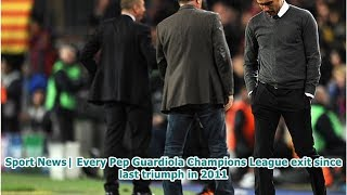 Sport News| Every Pep Guardiola Champions League exit since last triumph in 2011