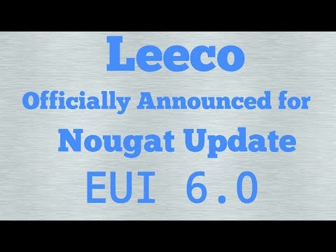 Leeco Officially announced for Nougat Update EUI 6 0 for all