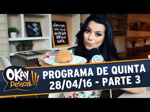Okay Pessoal!!! (28/04/16) - Quinta - Parte 3