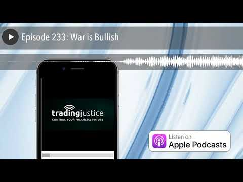 Episode 233: War is Bullish