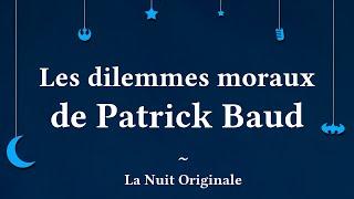 Les dilemmes moraux de Patrick Baud ~ La Nuit Originale #01