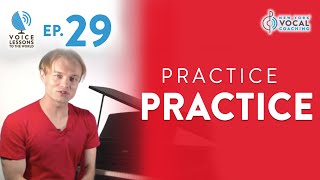 "Ep. 29 ""Practice Practice"" - Voice Lessons To The World"