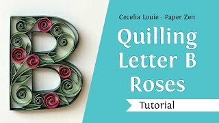 Quilling Letter B - How to Make Roses - Quilling Tutorial