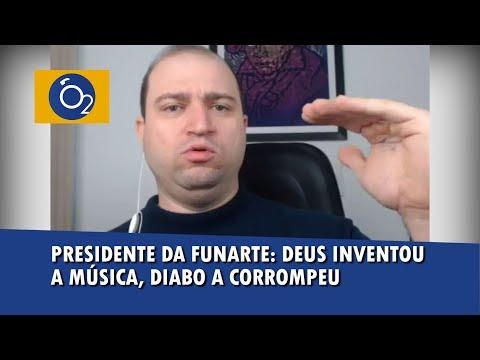 Presidente da Funarte Deus inventou a música diabo a corrompeu