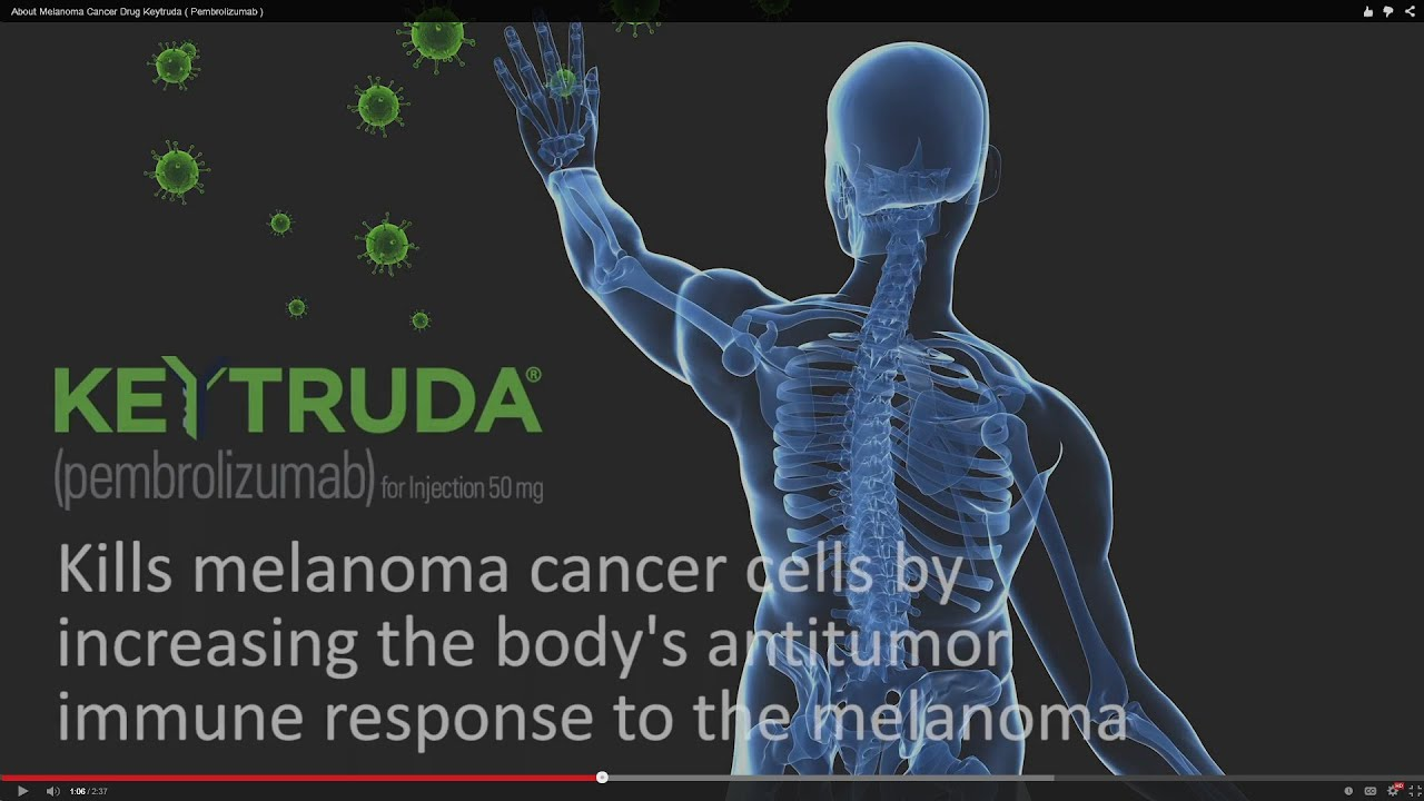 about melanoma cancer drug keytruda   pembrolizumab