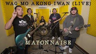 Wag Mo Akong Iwan (Live) - Mayonnaise