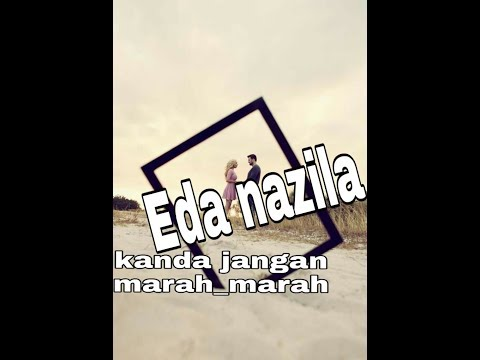 Eda Nazila Kanda Jangan Marah Marahlirik Cover Youtube