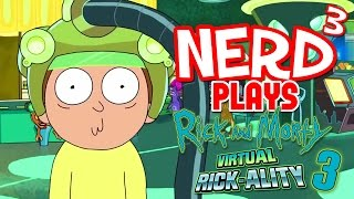 Nerd³ Plays... Rick and Morty VR - 3 - Troyumphant Ricktory