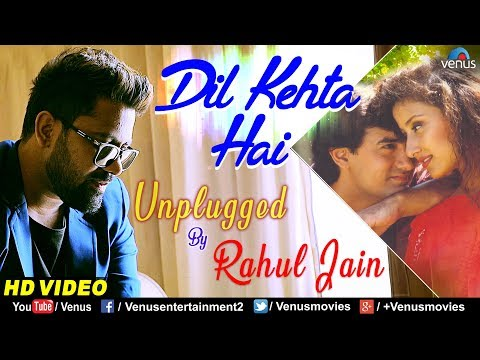Dil Kehta Hai - Unplugged | Rahul Jain | Best Bollywood Romantic Song