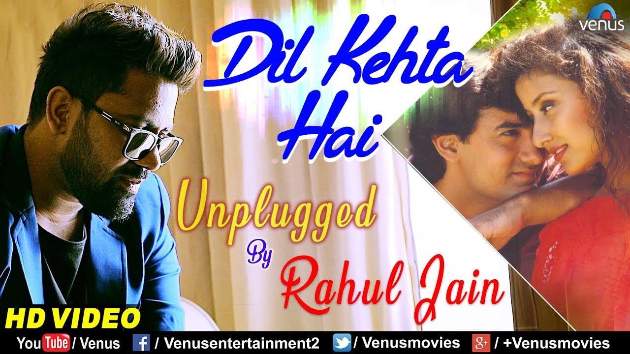 Dil Kehta Hai - Unplugged | Rahul Jain | Best Bollywood Romantic Song