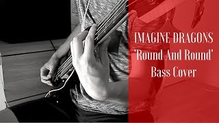 Imagine Dragons - Round And Round (Bass Cover)