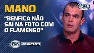 Mano diz que Benfica não é nada perto do Flamengo!