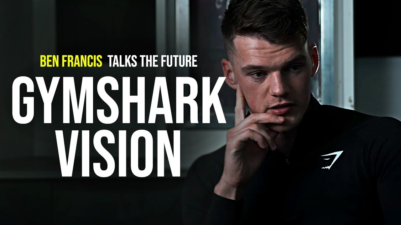 Ben Francis -  The Vision for GYMSHARK