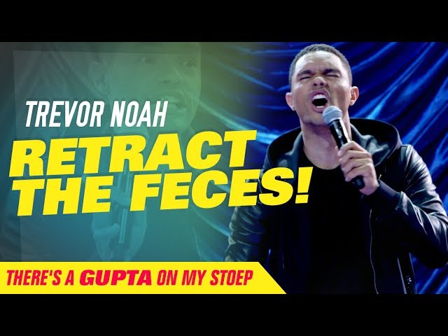 Retract The Feces - Trevor Noah - (Theres A Gupta On My Stoep)