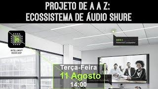 Projeto de A a Z: Ecossistema de Áudio Shure