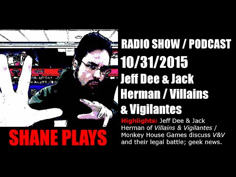 Jeff Dee & Jack Herman / Villains & Vigilantes! - Shane Plays Radio Podcast Ep. 23