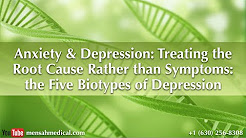 """Anxiety & Depression: Treating the Root Cause Rather than Symptoms"" - Five Biotypes of Depression"