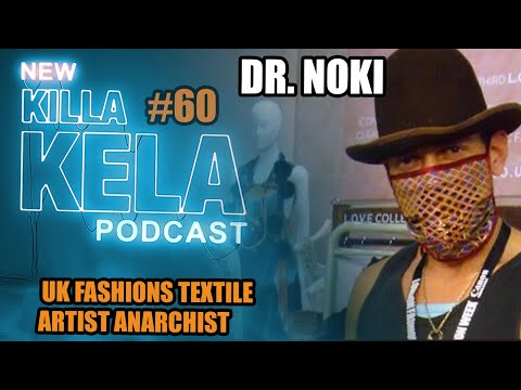 Killa Kela Podcast - Dr Noki NHS (Fashion Activist/streetwear customiser)