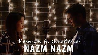 Nazm Nazm - Cover (Kamran ft. Shraddha)   Bareilly Ki Barfi