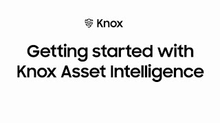 Getting started with Knox Asset Intelligence   Samsung