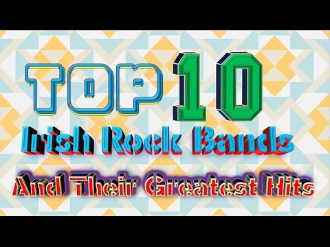 Top 10 Irish Rock Bands And Their Greatest Hits
