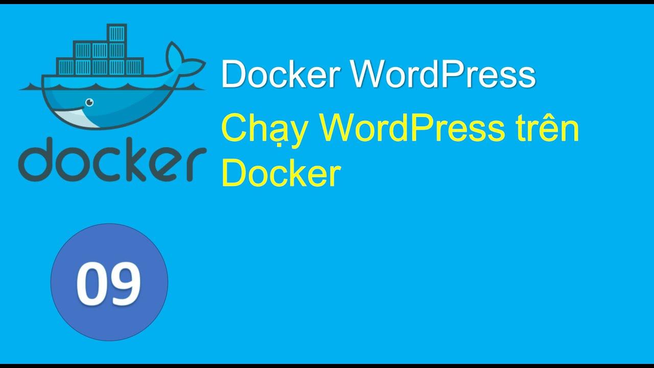 D09 - Cài đặt và chạy WordPress trên Docker