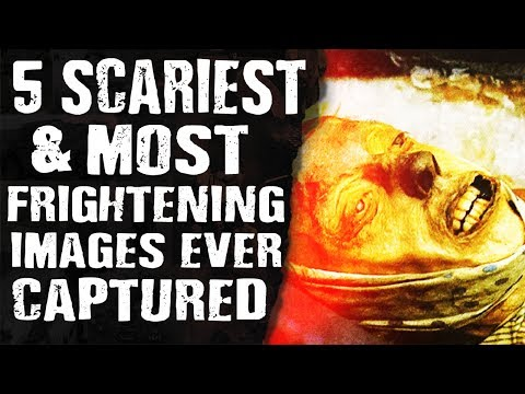 5 SCARIEST & MOST FRIGHTENING Images Ever CAPTURED