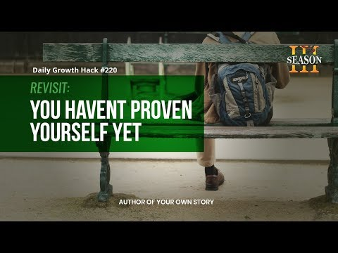 AYS Daily Growth Hacks 220 Revisit: You Haven't Proven Yourself Yet