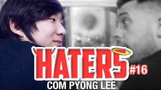 HATERS #16 - PYONG LEE - O CHARLATÃO