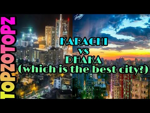 KARACHI vs DHAKA:which is the best city.updated 2018