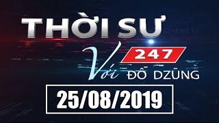 Thời Sự 247 Với Đỗ Dzũng | 25/08/2019 | SET TV  www.setchannel.tv