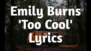 Emily Burns - Too Cool (Lyrics)🎵