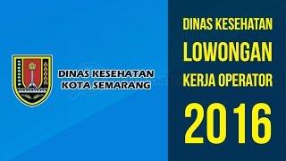 DINAS KESEHATAN KOTA SEMARANG - LOWONGAN KERJA OPERATOR NOVEMBER 2016