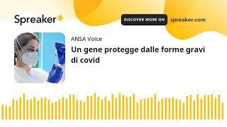 Un gene protegge dalle forme gravi di covid