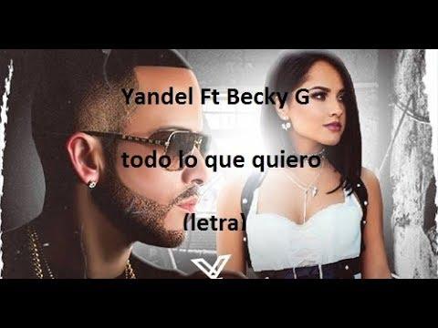 Todo lo que Quiero - Yandel Feat. Becky G (LETRA)