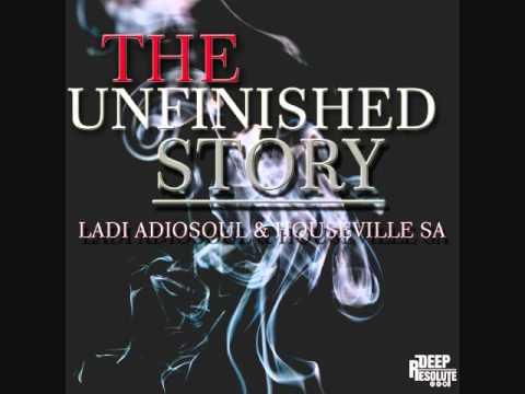Unfinished Story - Ladi Adiosoul & Houseville SA