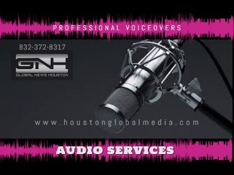 HOUSTON GLOBAL NEWS VOICE OVER SERVICES