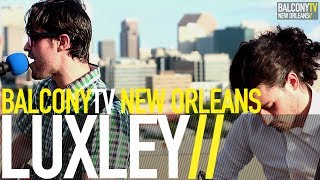 LUXLEY - MIRRORS (BalconyTV)
