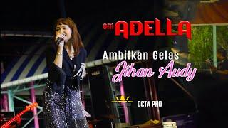 Download JIHAN AUDY - AMBILKAN GELAS (OM. ADELLA LIVE GOFUN BOJONEGORO)