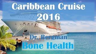 Caribbean Cruise 2016: Dr. Bergman- Bone Health