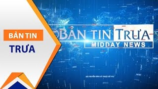 Bản tin trưa ngày 29/03/2017 | VTC