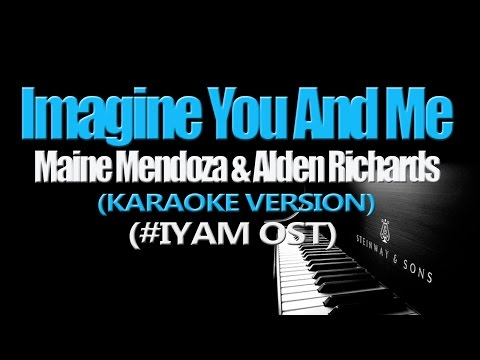 IMAGINE YOU AND ME - ALDUB DUET (KARAOKE VERSION) (#IYAM OST)