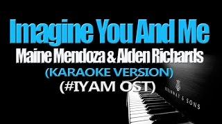 IMAGINE YOU AND ME - ALDUB DUET (KARAOKE VERSION) (#IYAM OST)
