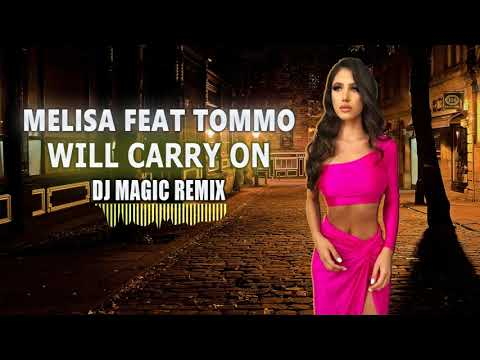 MELISA Feat TOMMO - Will Carry On  REMIX 2019 By DJ MAGIC  16+