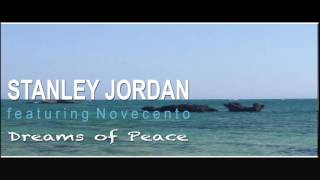 "Stanley Jordan feat. Novecento   ""Dream of Peace""  - Full Album"