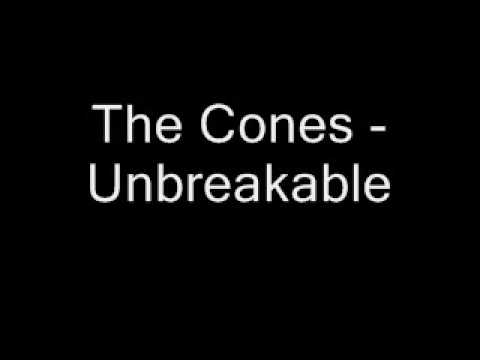 the cones - unbreakable