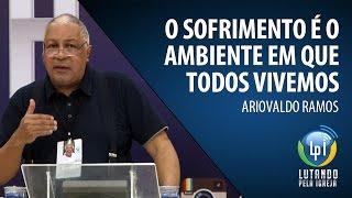 Ariovaldo Ramos - O sofrimento é o ambiente em que todos vivemos (Lucas 9:23-27)