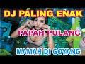 DJ NREMIX FULL BASS PAPAH PULANG MAMAH DI GOYANG